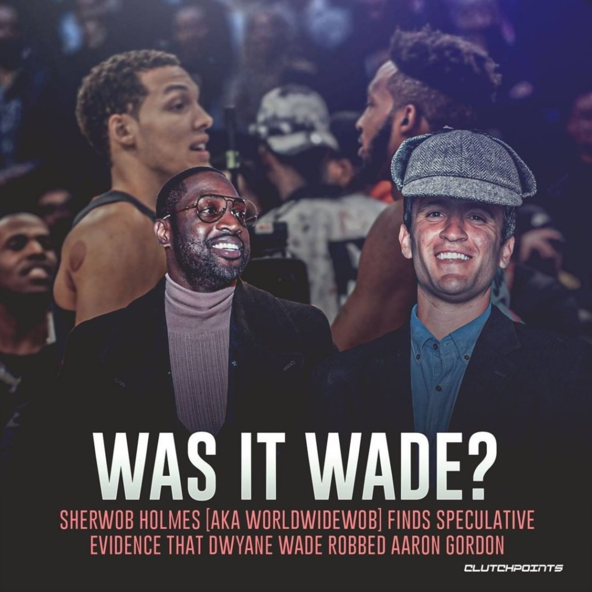 World Wide Wob Finds Evidence That Dwyane Wade Was The One Who Robbed Aaron Gordon